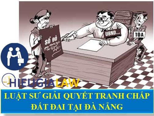 Luật sư giải quyết tranh chấp đất đai tại Đà nẵng