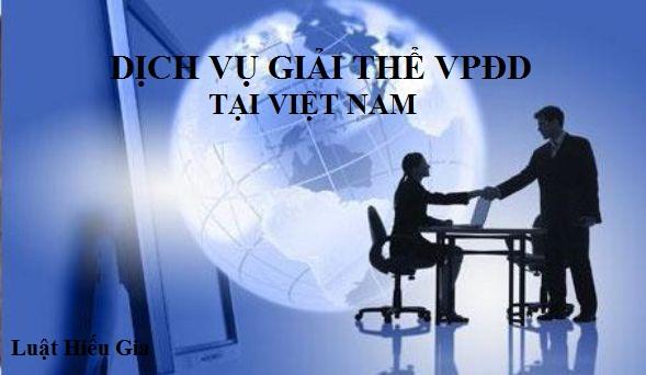 Dịch vụ giải thể văn phòng đại diện tại Việt Nam