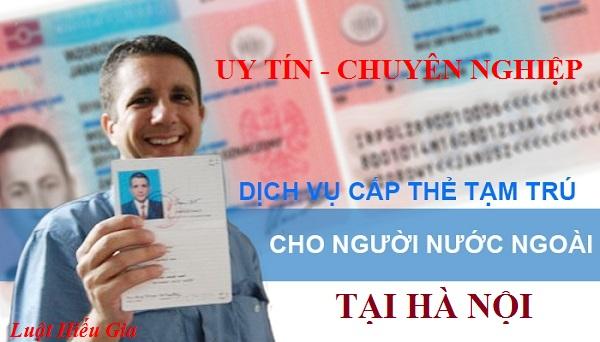 Dịch vụ làm thẻ tạm trú cho người nước ngoài tại Hà Nội