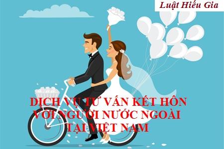 Dịch vụ tư vấn kết hôn với người nước ngoài tại Việt Nam