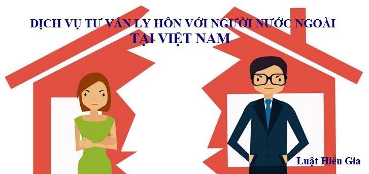 Dịch vụ tư vấn ly hôn với người nước ngoài tại Việt Nam