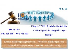 Công ty TNHH 2 thành viên trở lên có được góp vốn bằng tiền mặt không?
