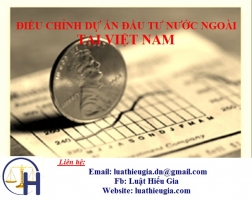 Điều chỉnh dự án đầu tư nước ngoài tại Việt Nam