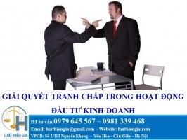 Giải quyết tranh chấp trong hoạt động đầu tư kinh doanh tại Việt Nam