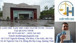 Xin cấp thẻ tạm trú cho người nước ngoài tại Quảng Ninh