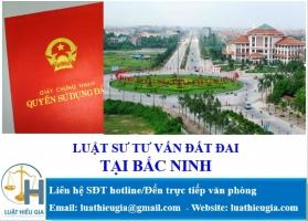 Luật sư tư vấn đất đai tại Bắc Ninh