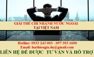 Thủ tục giải thể chi nhánh nước ngoài tại Việt Nam