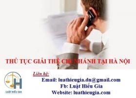 Thủ tục giải thể chi nhánh tại Hà Nội
