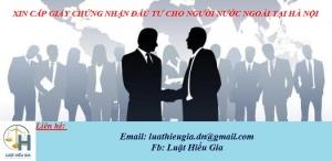 Xin cấp Giấy chứng nhận đầu tư cho người nước ngoài tại Hà Nội