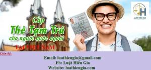Xin cấp thẻ tạm trú cho người nước ngoài làm việc tại Việt Nam