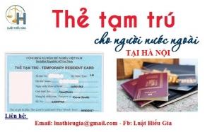 Xin cấp thẻ tạm trú cho người nước ngoài tại Hà Nội