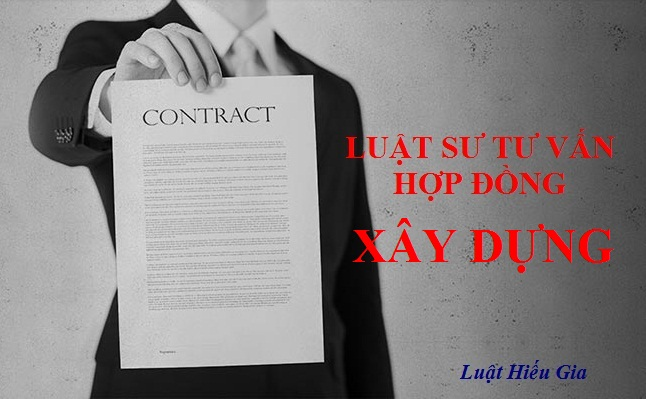 Luật sư tư vấn hợp đồng xây dựng